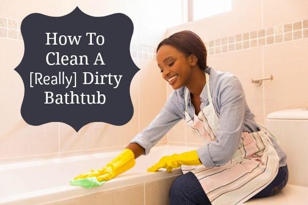 How to Clean a Dirty Bathtub
