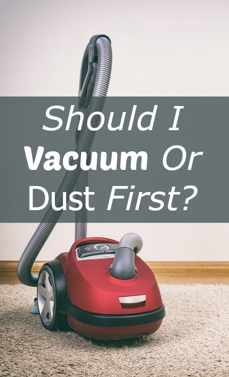 should I vacuum or dust first