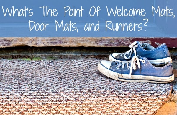 Welcome Mats, Door Mats, and Runners: What's the Point?