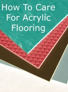 how to care for acrylic flooring