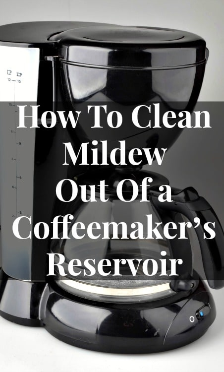 clean mildew out of coffee reservoir