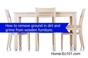 How to remove ground in dirt and grime from wooden furniture