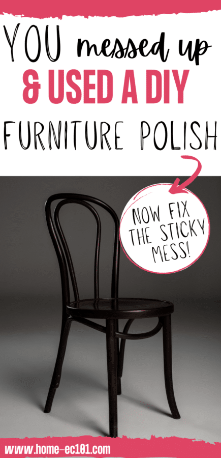 Image is a chair with text You messed up and used a DIY Furniture Polish Now Fix the sticky mess