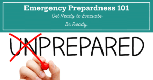 The word Unprepared with the Un crossed out with a red ex. Text over lay says Emergency Preparedness 101 Get Ready to Evacuate. Be Ready
